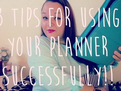 3 Tips to Using Your Planner Successfully!!