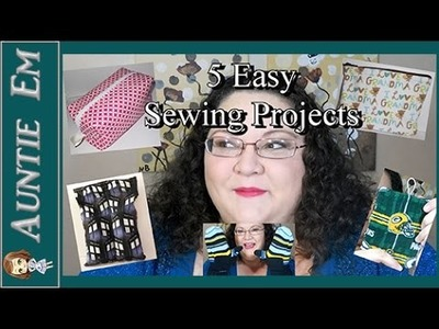 5 Easy Sewing Projects ~ Gift Ideas