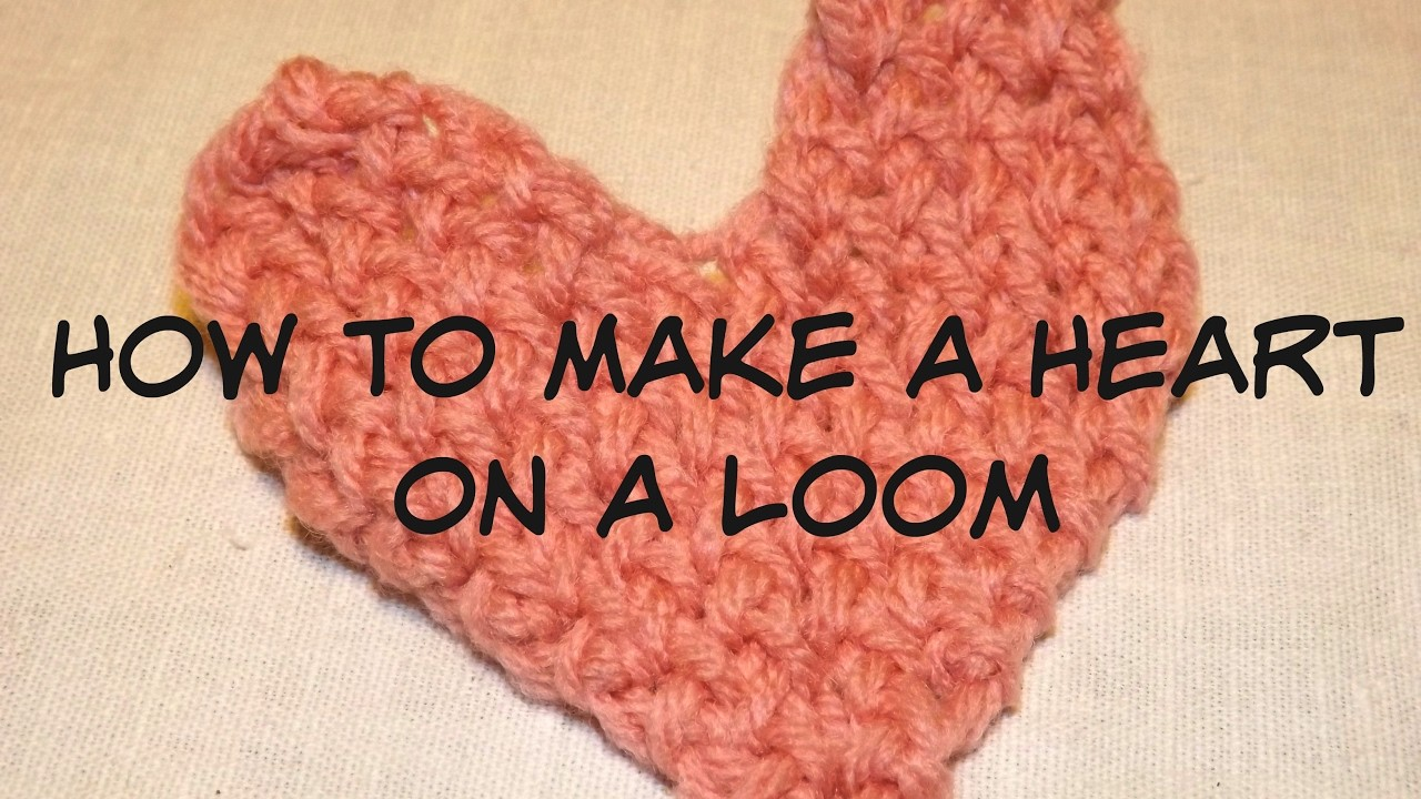 How To Make A Heart On A Loom