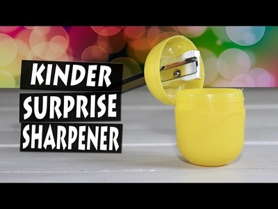 How to Make a Sharpener with Kinder Surprise