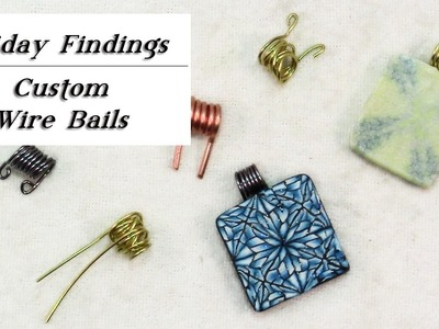 How To Make Custom Wire Bails for Polymer Jewelry-Friday Findings