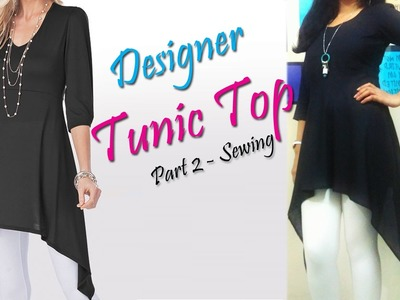 How to Make Designer Tunic Top ( Part 2 - Sewing )