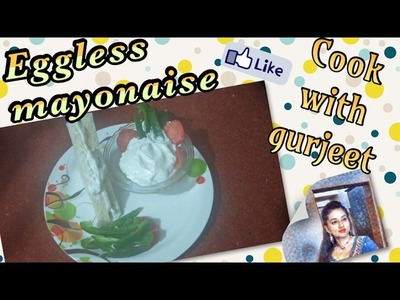 How to make Eggless Mayonnaise | Easy Homemade Mayonaise Recipe | Cook with Gurjeet