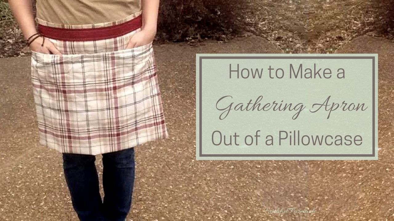 How to Make a Gathering Apron Out of a Pillowcase
