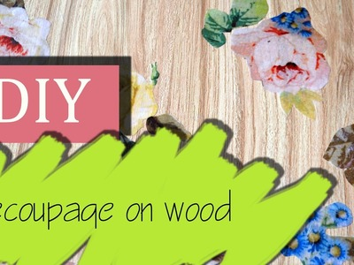 DIY:Decoupage on wood- How to decoupage on Wood with Paper.