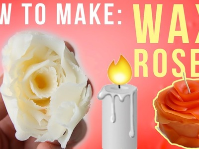 How To Make: WAX ROSES!   | SUPER REALISTIC |