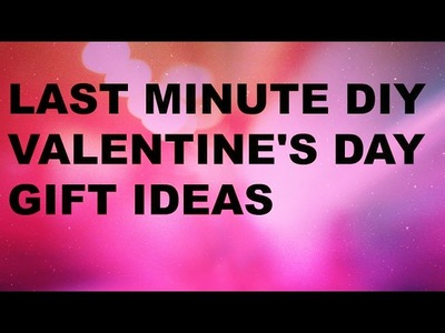 ❤️️ LAST MINUTE DIY VALENTINE'S DAY GIFT IDEAS ❤️️
