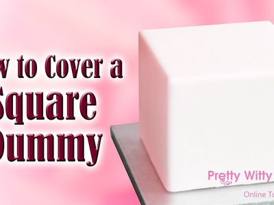 How to Cover a Square Dummy - Pretty Witty Cakes