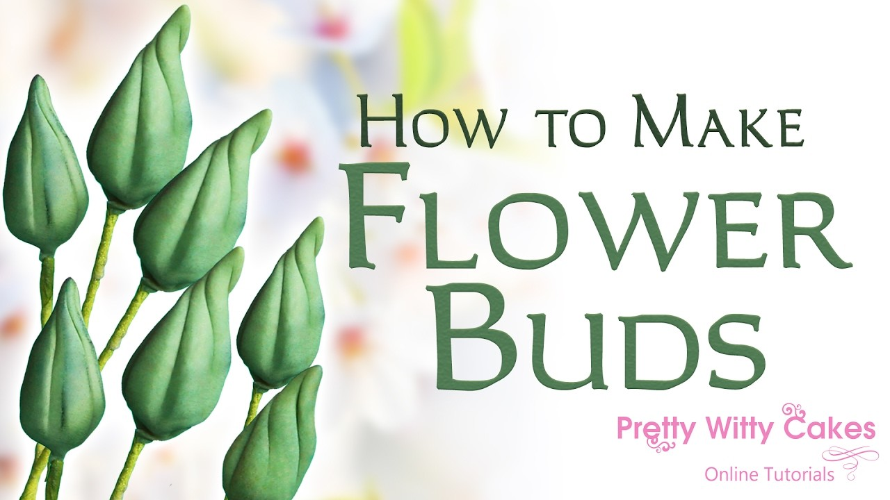 How to Make Flower Buds - Pretty Witty Cakes