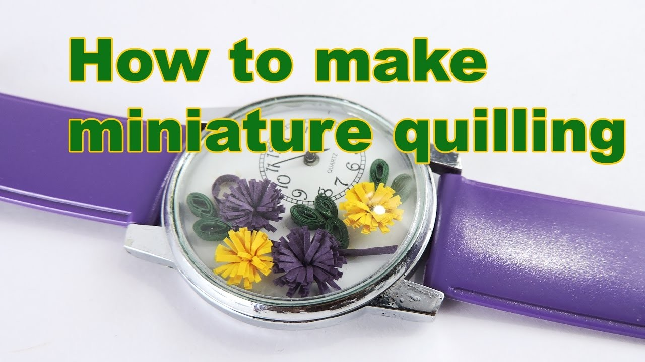 Flower how to make miniature paper quilling wrist watch how to flower how to make miniature paper quilling wrist watch how to make miniature paper quilling mightylinksfo