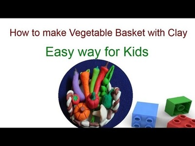 Clay Modelling-How to make vegetables and basket with clay
