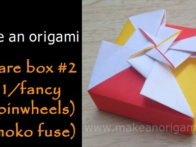 Make An Origami Square Box 2 (Lid 2.Fancy Pinwheels) (Tomoko Fuse)