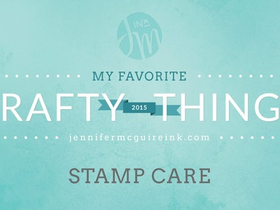 My Favorite Crafty Things 2015: Stamp Care