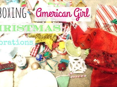 Unboxing All My American Girl Doll Christmas Decorations 2015!