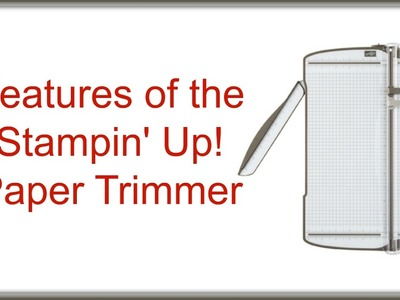 Quick Crafting Tip - Features of the Stampin' Up! Paper Trimmer