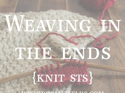 How to Weave in the Ends when Knitting Knit Stitches