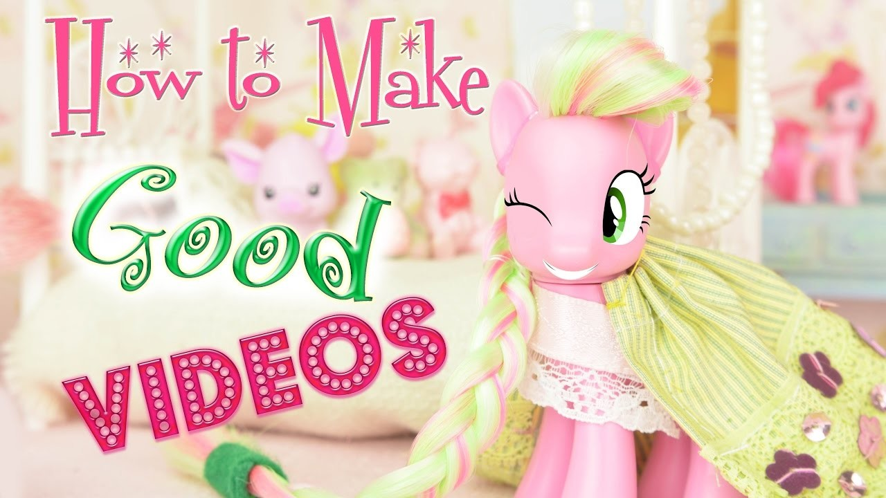 How to Make Good MLP or LPS Videos in 10 Steps! My Little Pony Littlest Pet Shop Video | MLP Fever