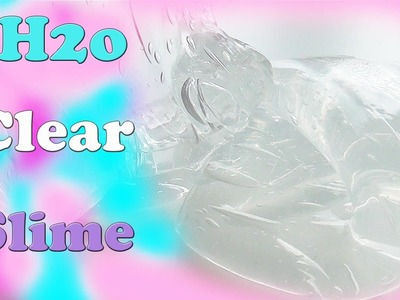 SLIMEY SLIME TIME - DIY NO BUBBLE H2O CLEAR SLIME RECIPE TUTORIAL