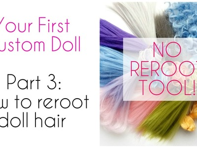 Your First Custom Doll - Part 3: How to reroot doll hair - NO REROOT TOOL!