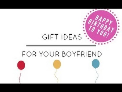 Gift ideas for your boyfriend  !