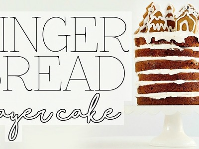 GINGERBREAD LAYER CAKE   Baking with Meghan