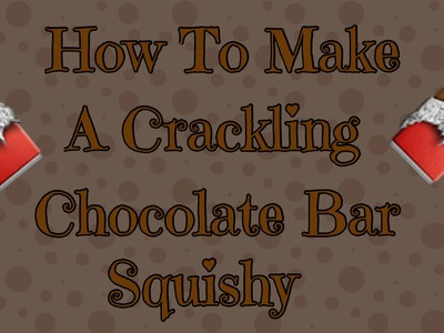 How To Make A Crackling Chocolate Bar Squishy