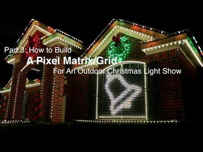 Part 3: How to build a Pixel Matrix.Pixel Grid for an outdoor Christmas light show
