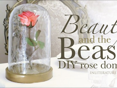Beauty and the Beast DIY Rose Dome Tutorial | In Literature