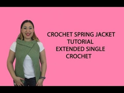 Crochet Spring Jacket Tutorial - Extended Single Crochet
