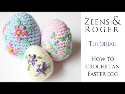 How to Crochet a Decorative Easter Egg.  A Zeens and Roger Tutorial.