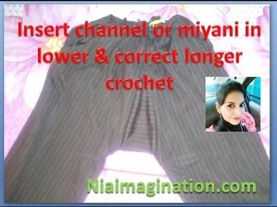 Insert channel or miyani in lower & correct longer crochet of Palazzo, payjama, salwar