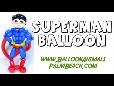 How To Make A Superman Balloon - Balloon Animals Palm Beach