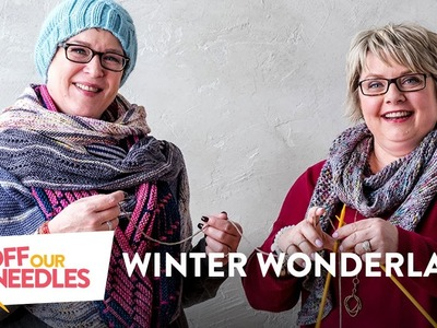 Off Our Needles Winter Wonderland | Cold Weather Knitting Projects with the Grocery Girls