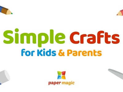 Paper Magic - Simple crafts for kids and parents
