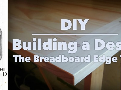 DIY | Building a Desk: The Breadboard Edge Top