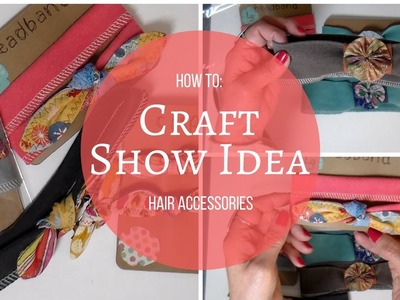 Craft Show Idea- DIY Hair Accessories
