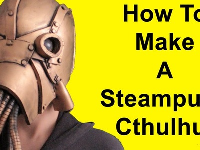 How To Make A Steampunk Cthulhu (DIY)