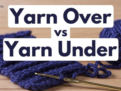 Yarn Over vs Yarn Under in Crochet