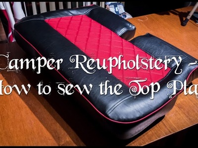 Campervan Reupholstery | Part 4 - How to sew the Top Plate