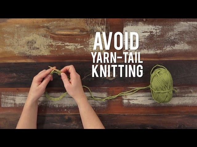 How to Avoid Knitting with Your Yarn Tail | Interweave Yarn Hacks