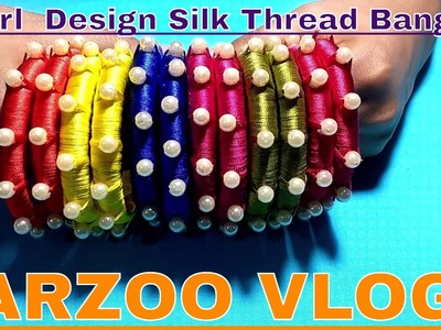 How to make new Model pearl design Silk Thread Bangles | DIY Pearl Silk Thread Bangle | Arzoo Vlogs