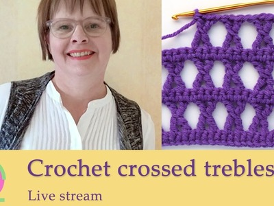 Live stream - Crochet crossed trebles. K-stitch