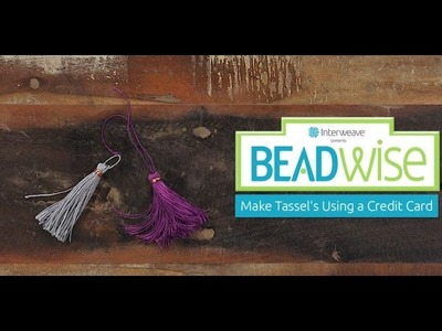 BeadWise: How to Make a Tassel Using a Credit Card