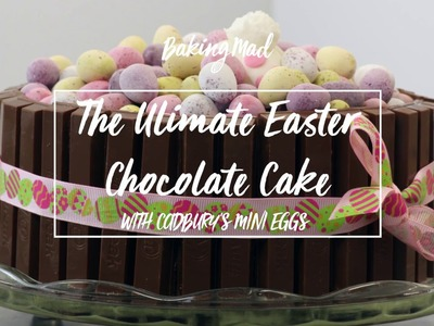 How to make the Ultimate Chocolate Easter Cake with Cadbury's Mini Eggs and Nestle KitKat Fingers