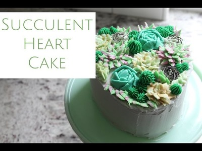 Succulent Heart Cake - Decorating How to