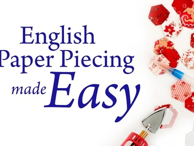 English Paper Piecing Made Easy: Learn the Starch Basting Method