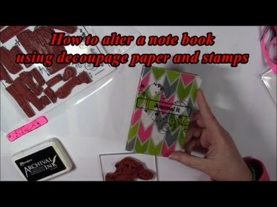 How to alter a notebook using decoupag paper and stamps in 15 minutes