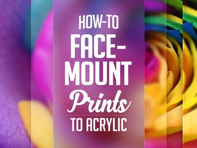 Step-By-Step: How-To Face-Mount Prints to Acrylic
