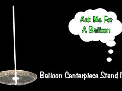Balloon Centerpiece Stand Idea - Tutorial