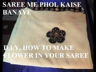 D.I.Y. HOW TO MAKE FLOWER ON A CHIFFON SAREE.SAREE ME PHOL KAISE BANAYE